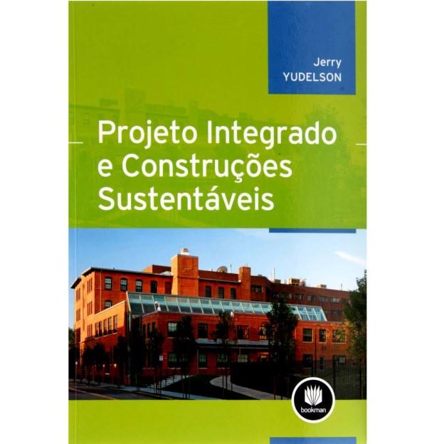Livro - Projeto Integrado e Construções Sustentáveis - Yudelson, Jerry