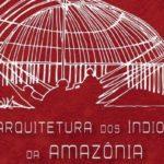 Arquitetura Dos Índios da Amazônia – Livro